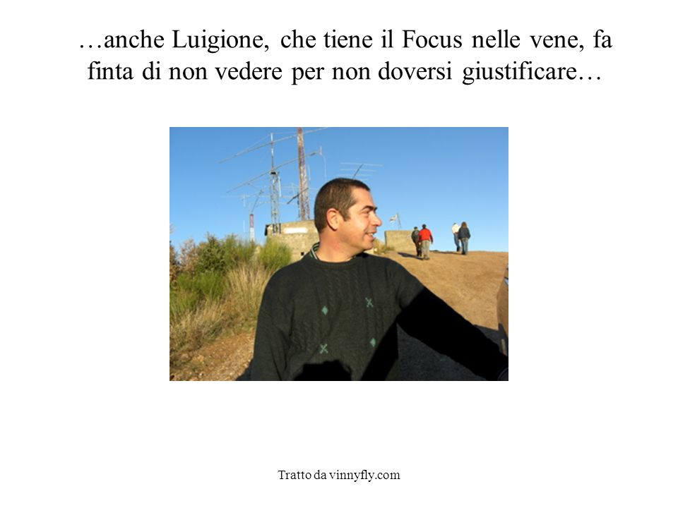 Tratto da vinnyfly.com …anche Luigione, che tiene il Focus nelle vene, fa finta di non vedere per non doversi giustificare…