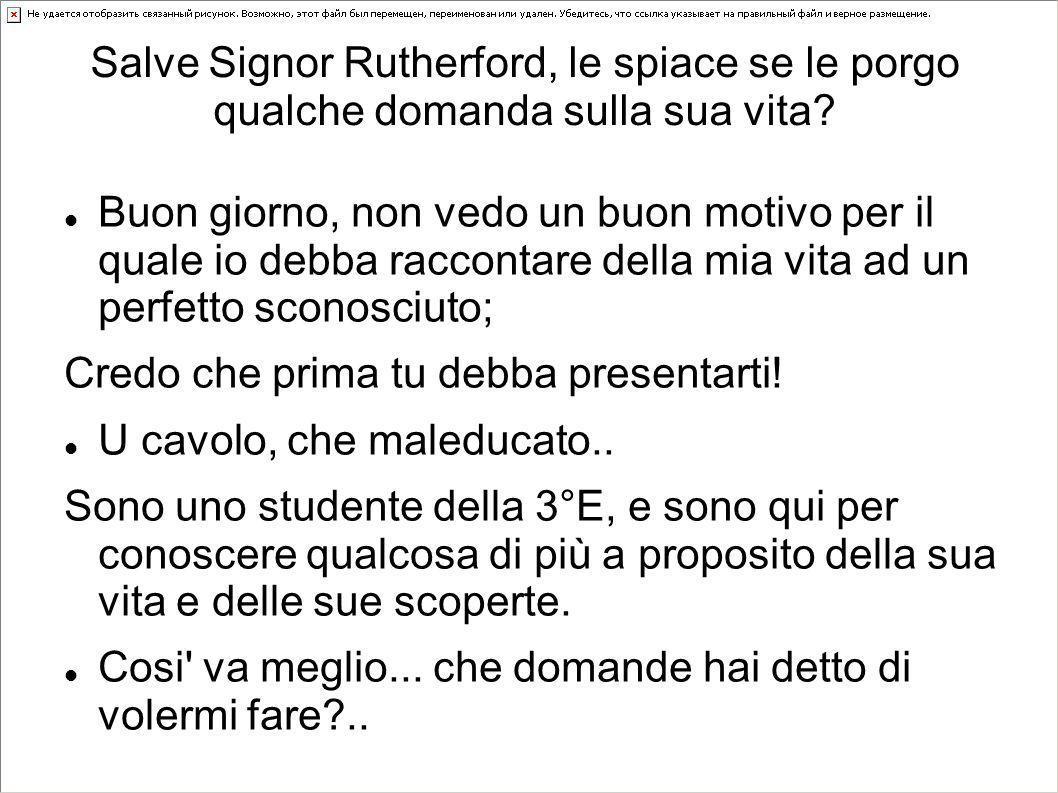 Salve Signor Rutherford, le spiace se le porgo qualche domanda sulla sua vita.