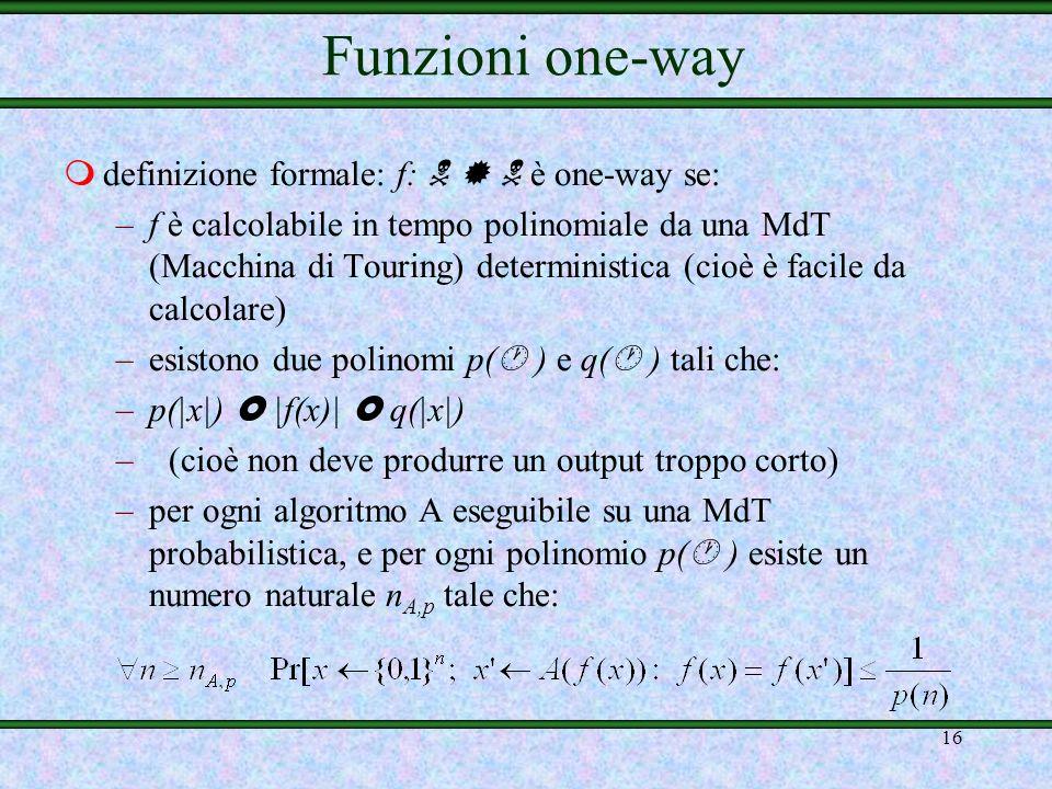 15 msoluzione per ottenere una coppia di chiavi: funzioni one-way con trapdoor midea: una funzione f: è one-way se: –dato x, calcolare f(x) è facile –