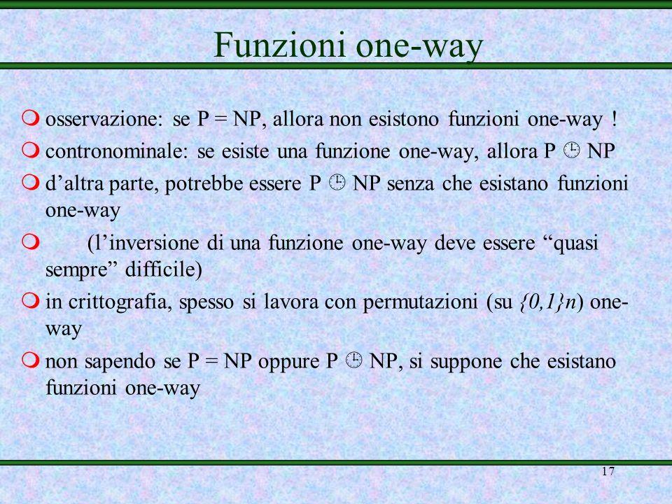 16 mdefinizione formale: f: è one-way se: –f è calcolabile in tempo polinomiale da una MdT (Macchina di Touring) deterministica (cioè è facile da calc