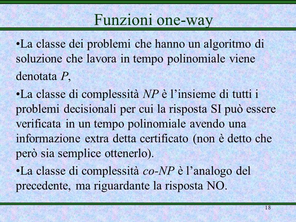 17 mosservazione: se P = NP, allora non esistono funzioni one-way ! mcontronominale: se esiste una funzione one-way, allora P NP mdaltra parte, potreb