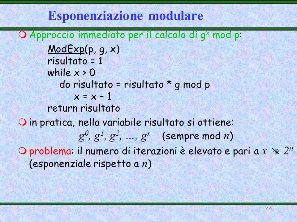 21 dato x, possiamo calcolare g x mod p in tempo polinomiale possiamo supporre che 0 x p-2 la dimensione dellinput è il numero di bit necessari per ra