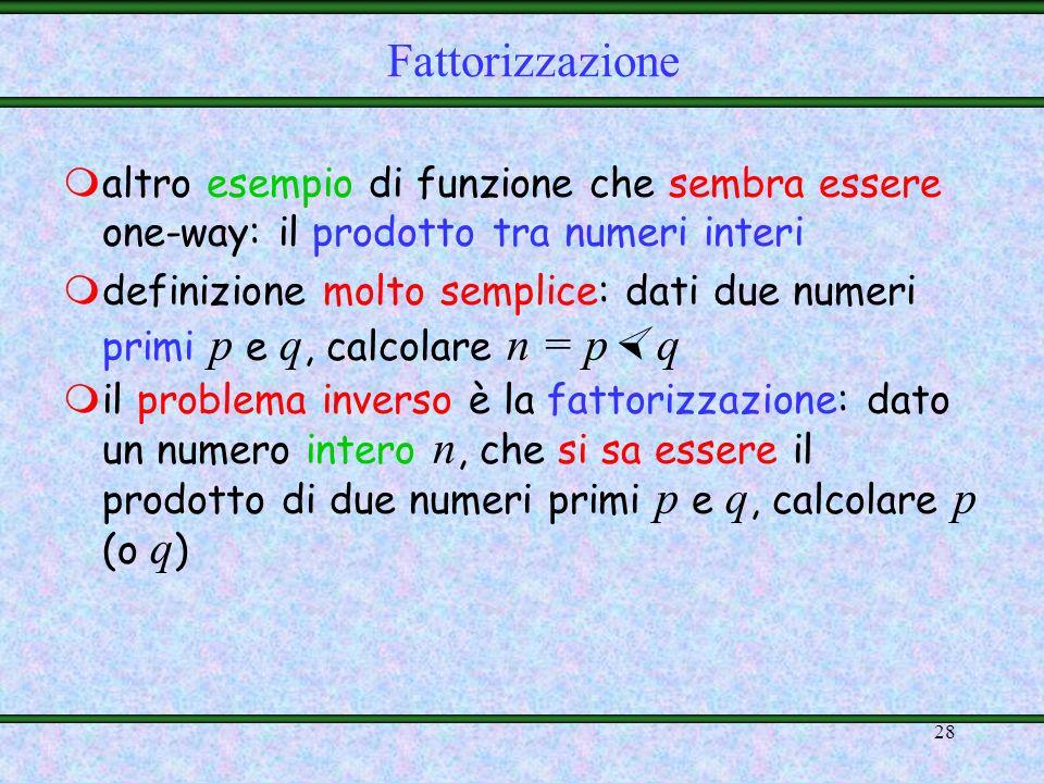 27 mosservazioni: –113 è troppo piccolo per applicazioni crittografiche –elencare gli elementi di p * richiede tempo O(p) = O(2 n ) mquindi, lesponenz