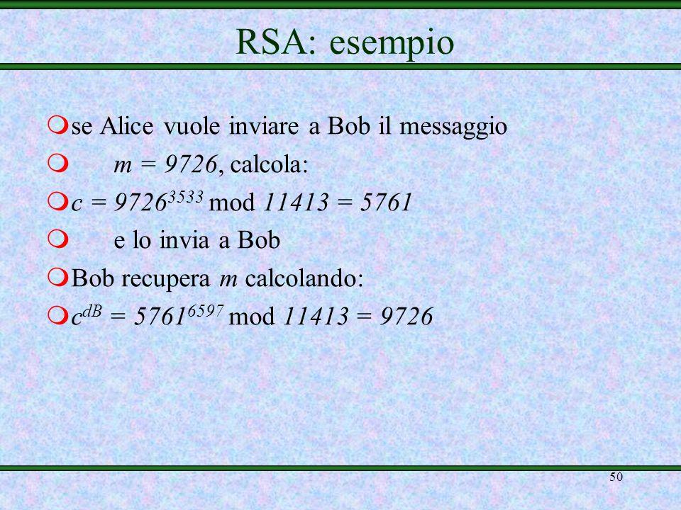49 msupponiamo che Bob scelga p = 101 e q = 113, da cui n B = p q = 11413 e (n B ) = (p-1)(q-1) = 11200 mora Bob deve scegliere d B, compreso tra 2 e
