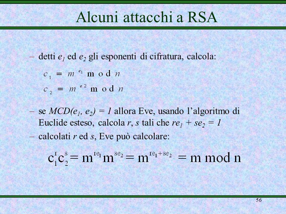 55 –osservazione: se d e -1 mod u, si può usare d al posto di d per decifrare (questo fatto deriva dal teorema di Eulero) –dato che u è relativamente