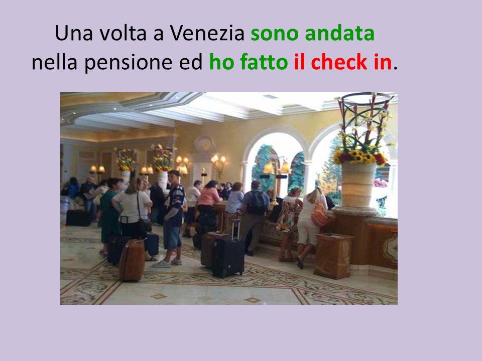 Una volta a Venezia sono andata nella pensione ed ho fatto il check in.