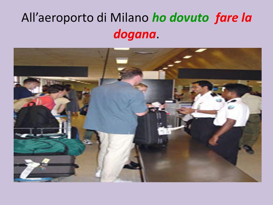 Allaeroporto di Milano ho dovuto fare la dogana.