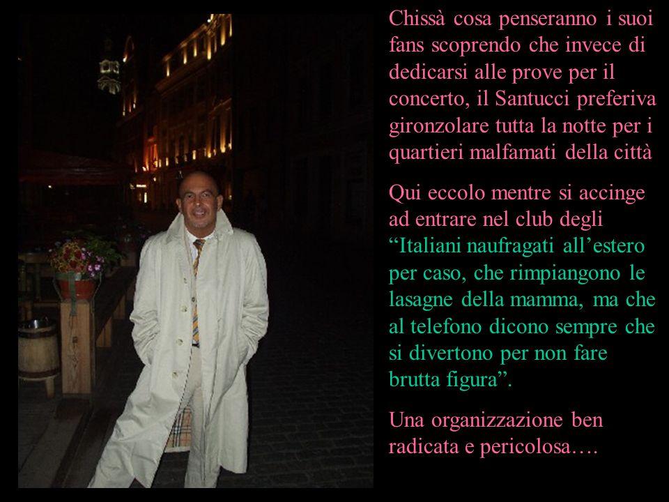 Chissà cosa penseranno i suoi fans scoprendo che invece di dedicarsi alle prove per il concerto, il Santucci preferiva gironzolare tutta la notte per