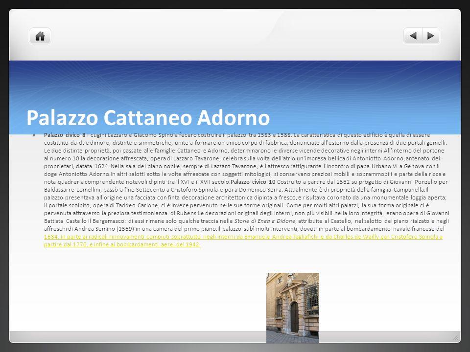 Palazzo Cattaneo Adorno Palazzo civico 8 I cugini Lazzaro e Giacomo Spinola fecero costruire il palazzo tra 1583 e 1588. La caratteristica di questo e