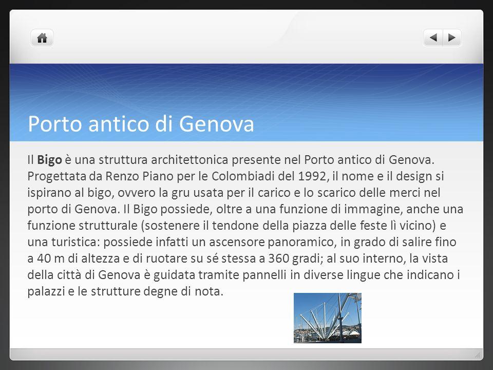 Porto antico di Genova Il Bigo è una struttura architettonica presente nel Porto antico di Genova. Progettata da Renzo Piano per le Colombiadi del 199
