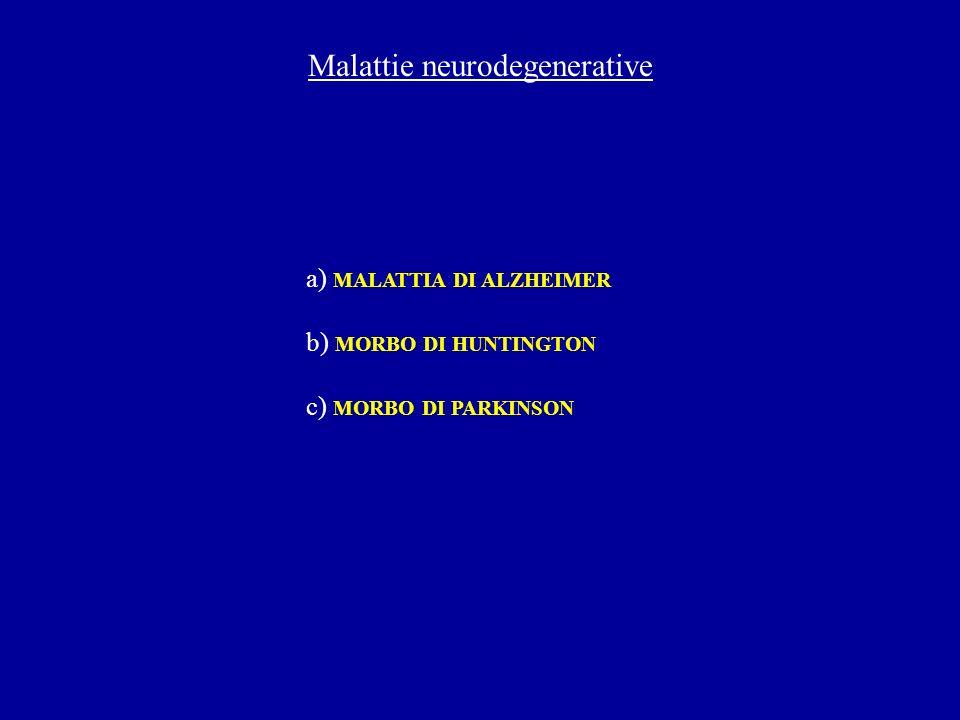 Malattie neurodegenerative a) MALATTIA DI ALZHEIMER b) MORBO DI HUNTINGTON c) MORBO DI PARKINSON