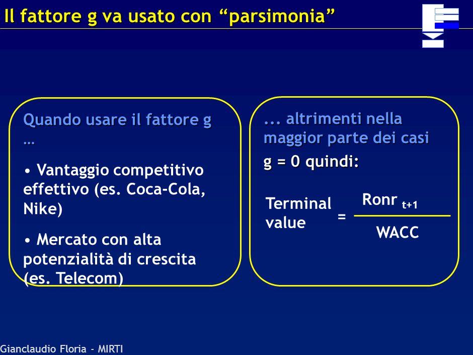 Gianclaudio Floria - MIRTI Ronr t+1 (1 - g/ROIC) WACC - g Ronr Livello nominale dei profitti operativi nel primo anno dopo il periodo di previsione es