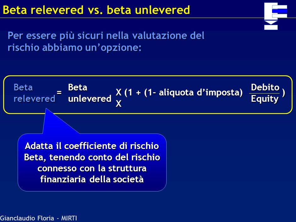 Gianclaudio Floria - MIRTI Valutazione basato sui flussi di equity, quindi si arriva direttamente allequity value Valutazione, in genere, basata sui s