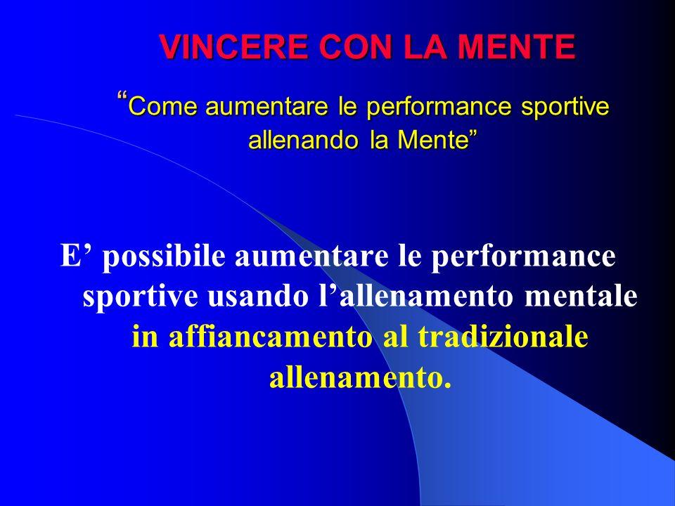 VINCERE CON LA MENTE Come aumentare le performance sportive allenando la Mente VINCERE CON LA MENTE Come aumentare le performance sportive allenando l