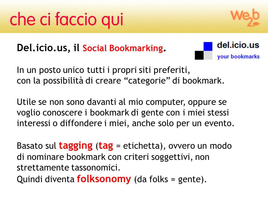 Del.icio.us, il Social Bookmarking. In un posto unico tutti i propri siti preferiti, con la possibilità di creare categorie di bookmark. Utile se non