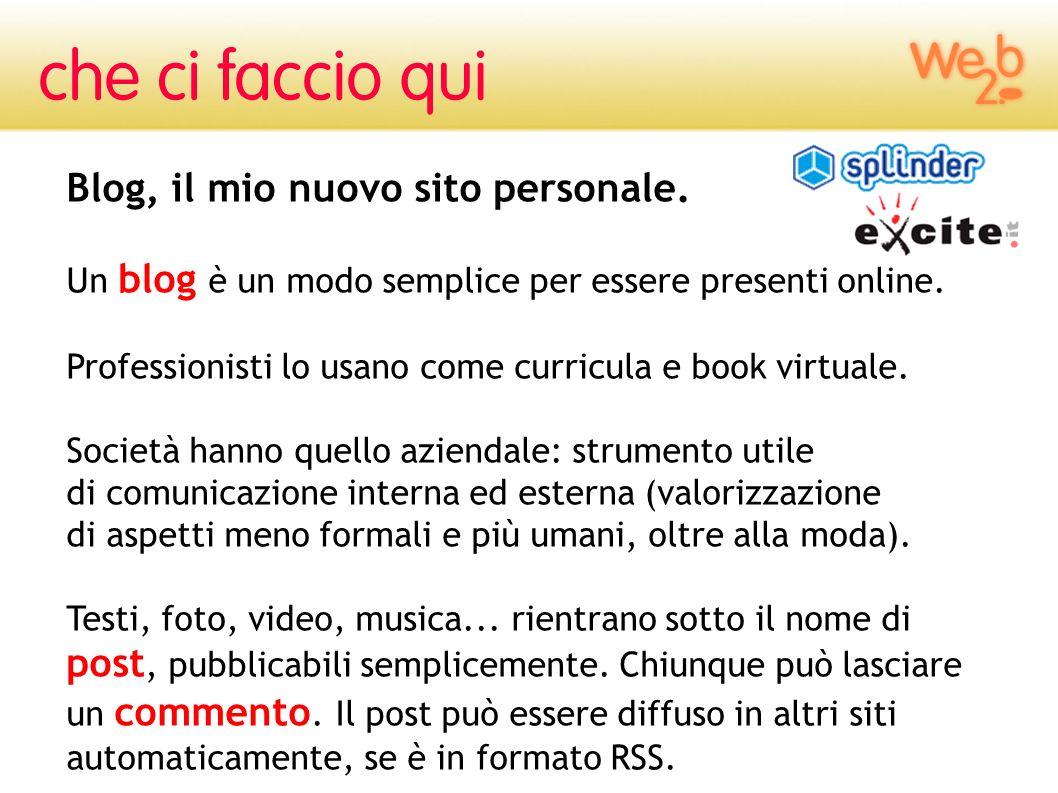 Blog, il mio nuovo sito personale. Un blog è un modo semplice per essere presenti online. Professionisti lo usano come curricula e book virtuale. Soci