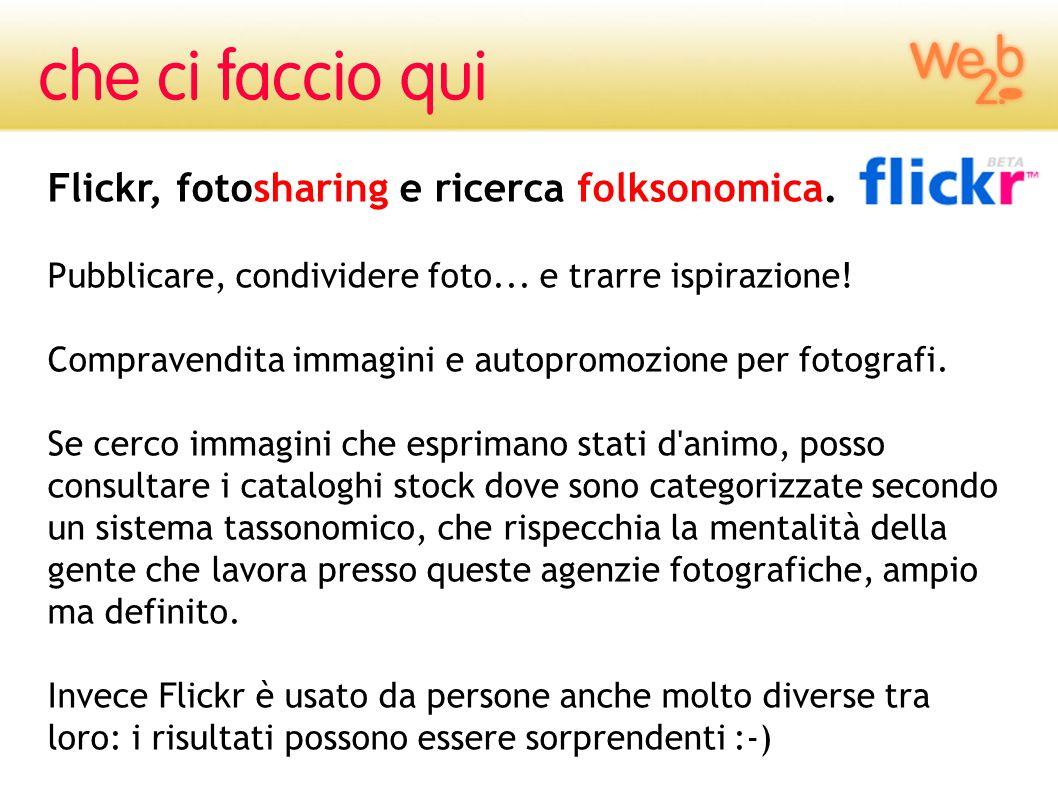 Flickr, fotosharing e ricerca folksonomica. Pubblicare, condividere foto... e trarre ispirazione! Compravendita immagini e autopromozione per fotograf