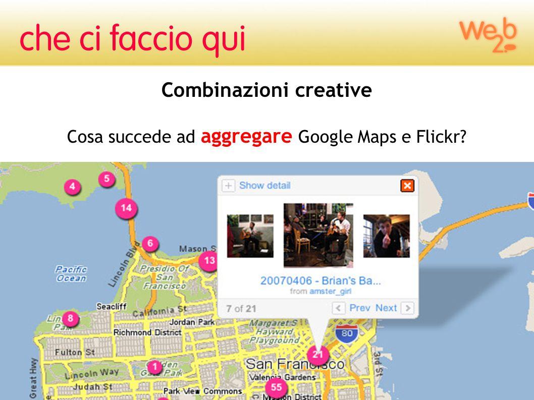 Combinazioni creative Cosa succede ad aggregare Google Maps e Flickr?