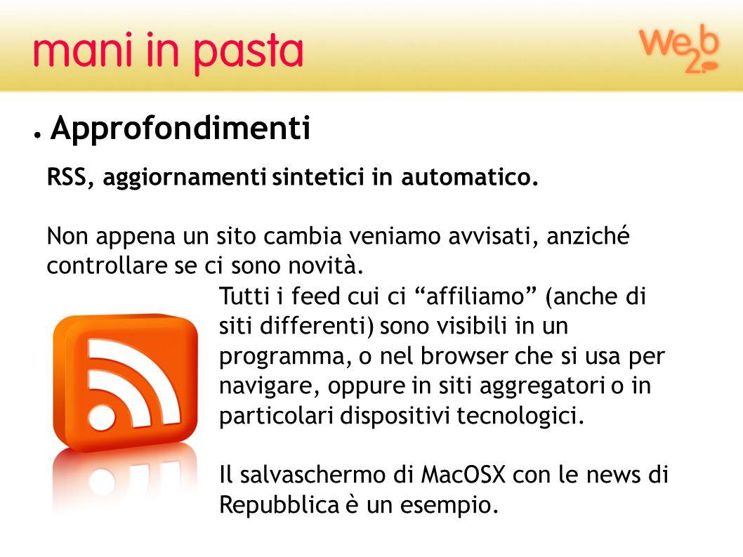 RSS, aggiornamenti sintetici in automatico. Non appena un sito cambia veniamo avvisati, anziché controllare se ci sono novità. Approfondimenti Tutti i