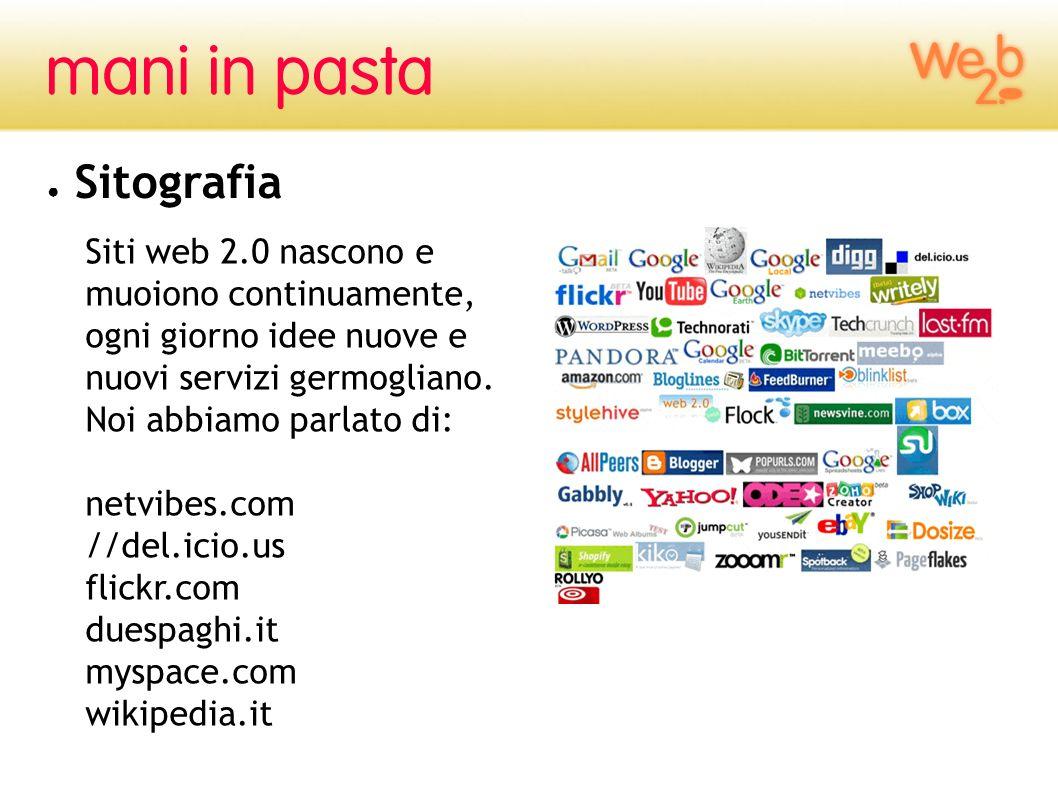 Siti web 2.0 nascono e muoiono continuamente, ogni giorno idee nuove e nuovi servizi germogliano. Noi abbiamo parlato di: netvibes.com //del.icio.us f