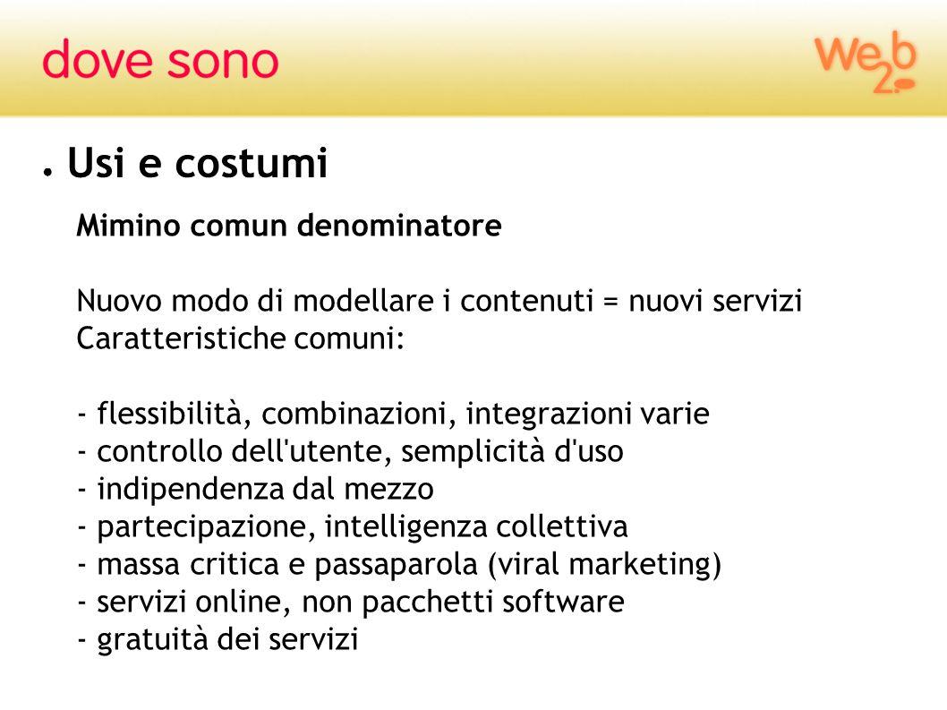 Usi e costumi Mimino comun denominatore Nuovo modo di modellare i contenuti = nuovi servizi Caratteristiche comuni: - flessibilità, combinazioni, inte
