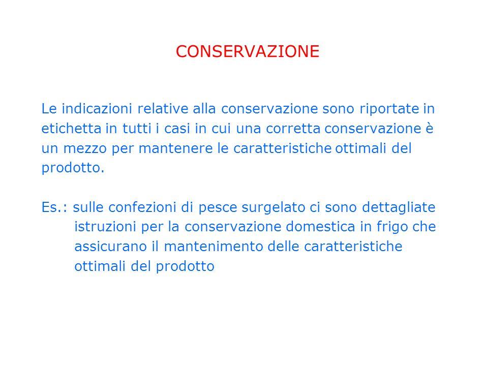 CONSERVAZIONE Le indicazioni relative alla conservazione sono riportate in etichetta in tutti i casi in cui una corretta conservazione è un mezzo per