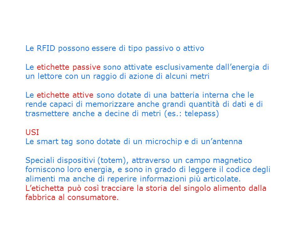 Le RFID possono essere di tipo passivo o attivo Le etichette passive sono attivate esclusivamente dallenergia di un lettore con un raggio di azione di