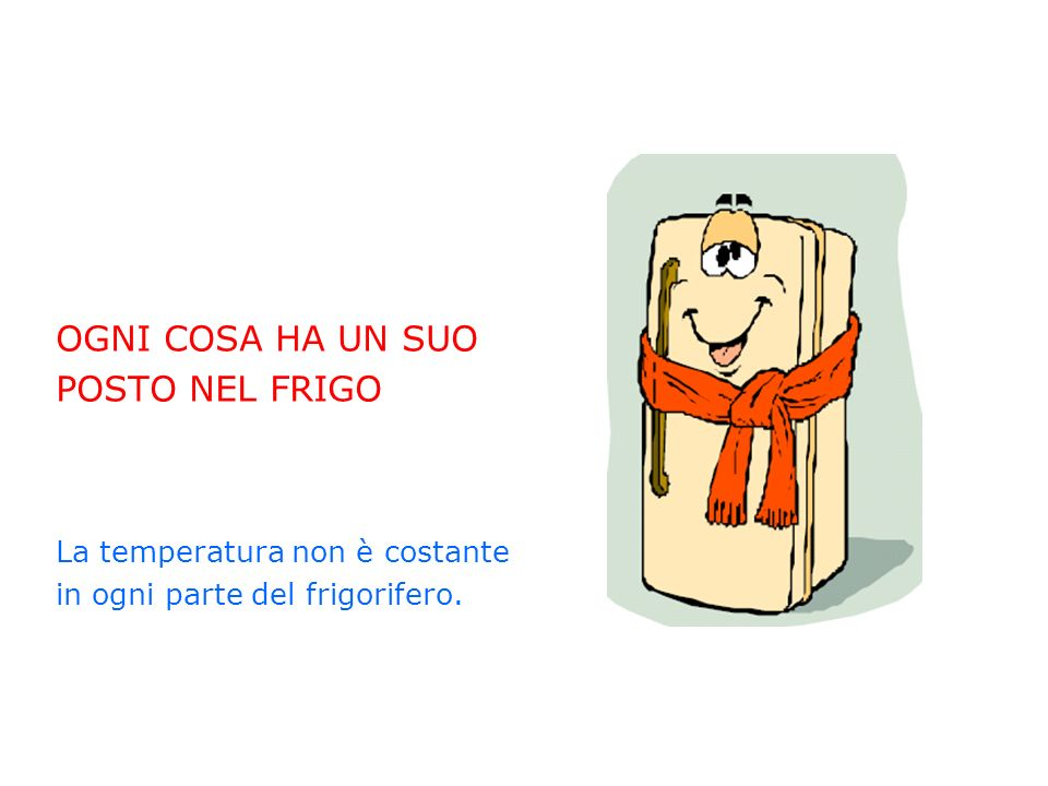OGNI COSA HA UN SUO POSTO NEL FRIGO La temperatura non è costante in ogni parte del frigorifero.