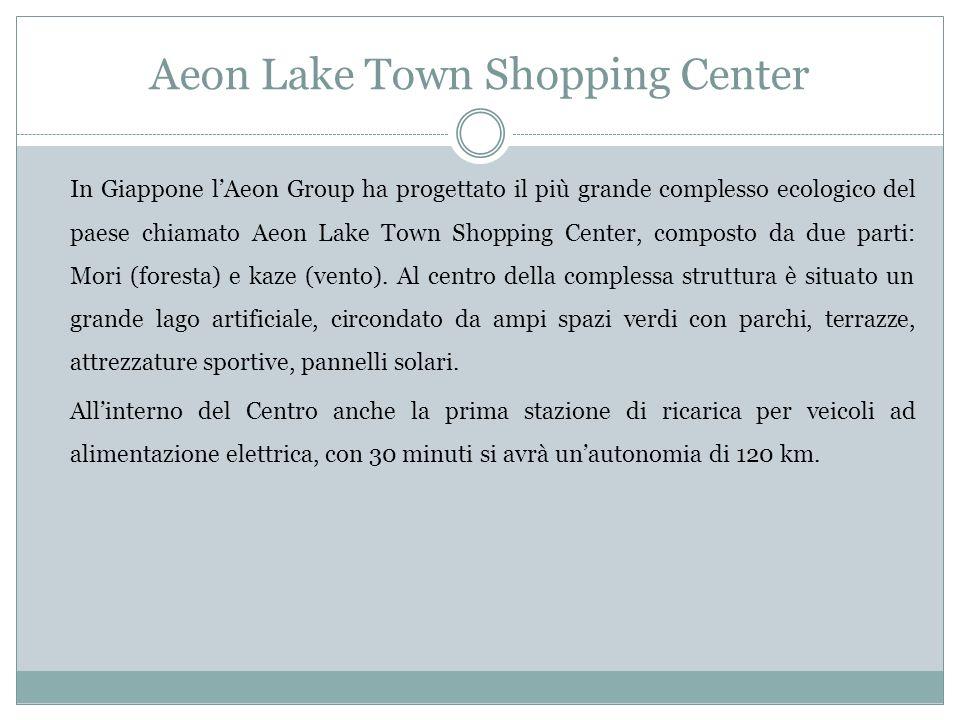 Aeon Lake Town Shopping Center In Giappone lAeon Group ha progettato il più grande complesso ecologico del paese chiamato Aeon Lake Town Shopping Center, composto da due parti: Mori (foresta) e kaze (vento).