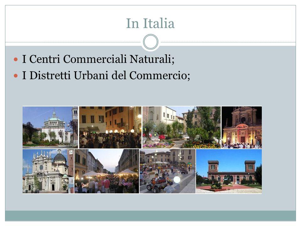 In Italia I Centri Commerciali Naturali; I Distretti Urbani del Commercio;