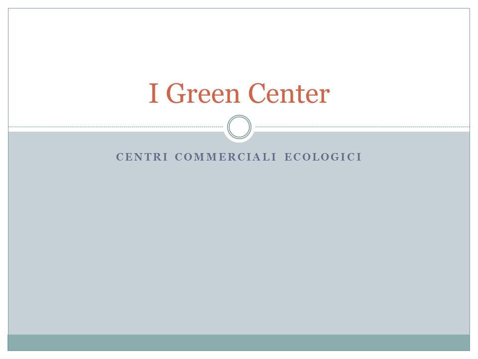CENTRI COMMERCIALI ECOLOGICI I Green Center