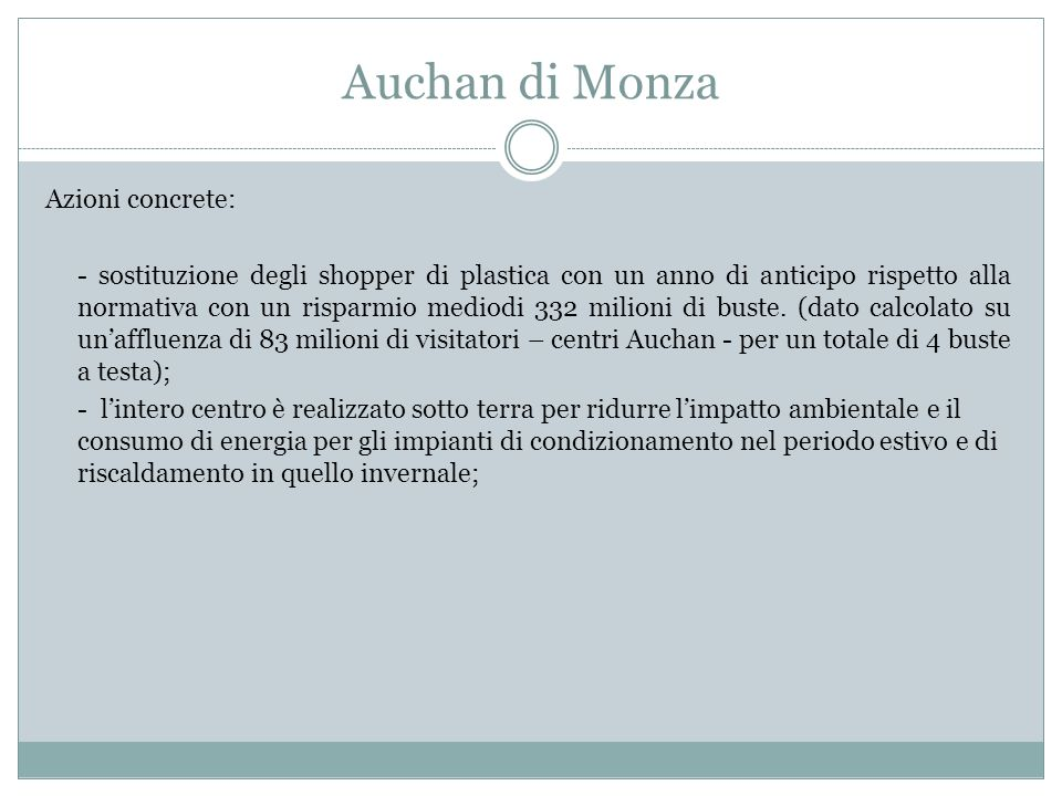 Auchan di Monza Azioni concrete: - sostituzione degli shopper di plastica con un anno di anticipo rispetto alla normativa con un risparmio mediodi 332 milioni di buste.