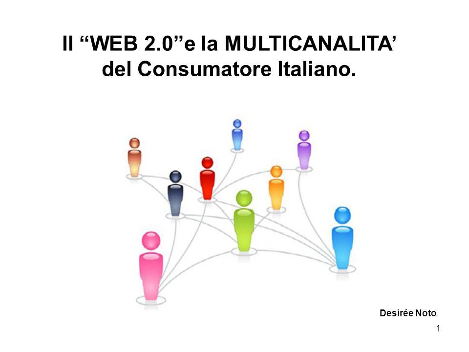 1 Il WEB 2.0e la MULTICANALITA del Consumatore Italiano. Desirée Noto