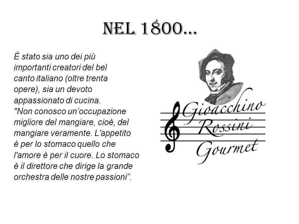 Nel 1800… È stato sia uno dei più importanti creatori del bel canto italiano (oltre trenta opere), sia un devoto appassionato di cucina.