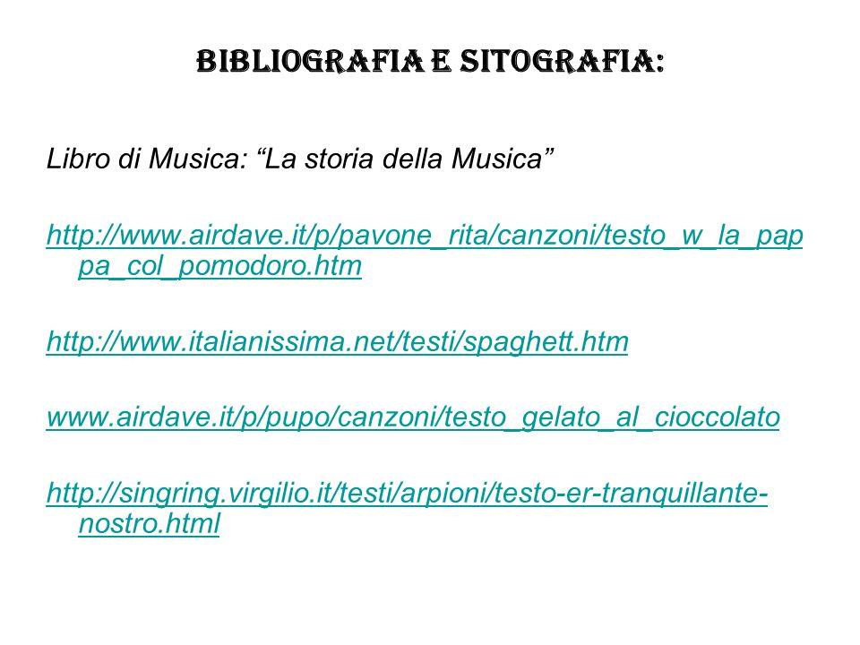 BIBLIOGRAFIA E SITOGRAFIA: Libro di Musica: La storia della Musica http://www.airdave.it/p/pavone_rita/canzoni/testo_w_la_pap pa_col_pomodoro.htm http