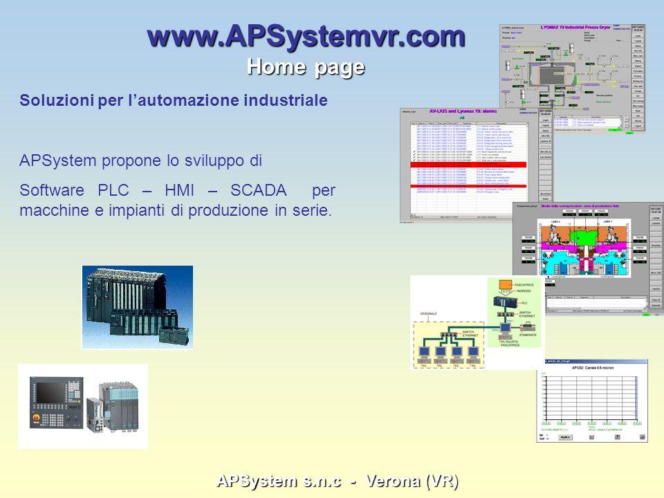 APSystem s.n.c - Verona (VR) www.APSystemvr.com Home page Soluzioni per lautomazione industriale APSystem propone lo sviluppo di Software PLC – HMI –