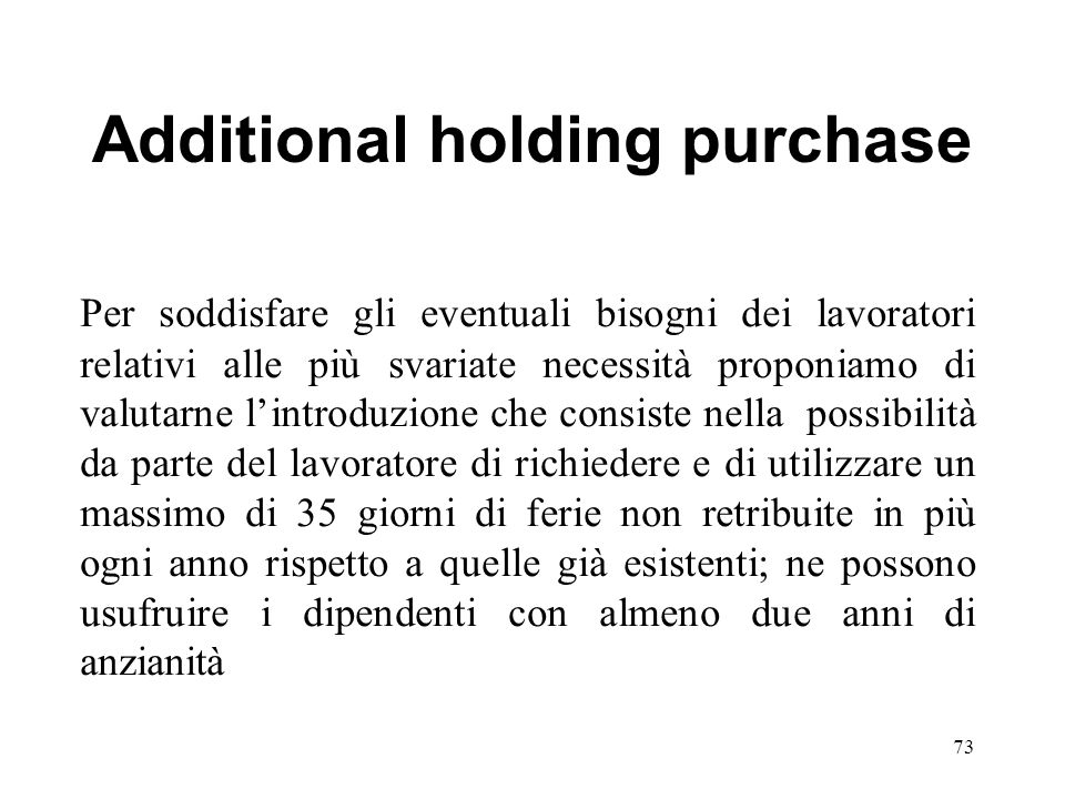 Additional holding purchase Per soddisfare gli eventuali bisogni dei lavoratori relativi alle più svariate necessità proponiamo di valutarne lintroduz