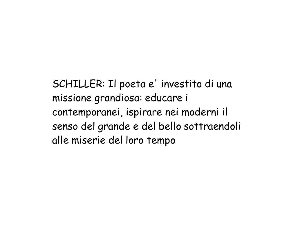 SCHILLER: Il poeta e' investito di una missione grandiosa: educare i contemporanei, ispirare nei moderni il senso del grande e del bello sottraendoli