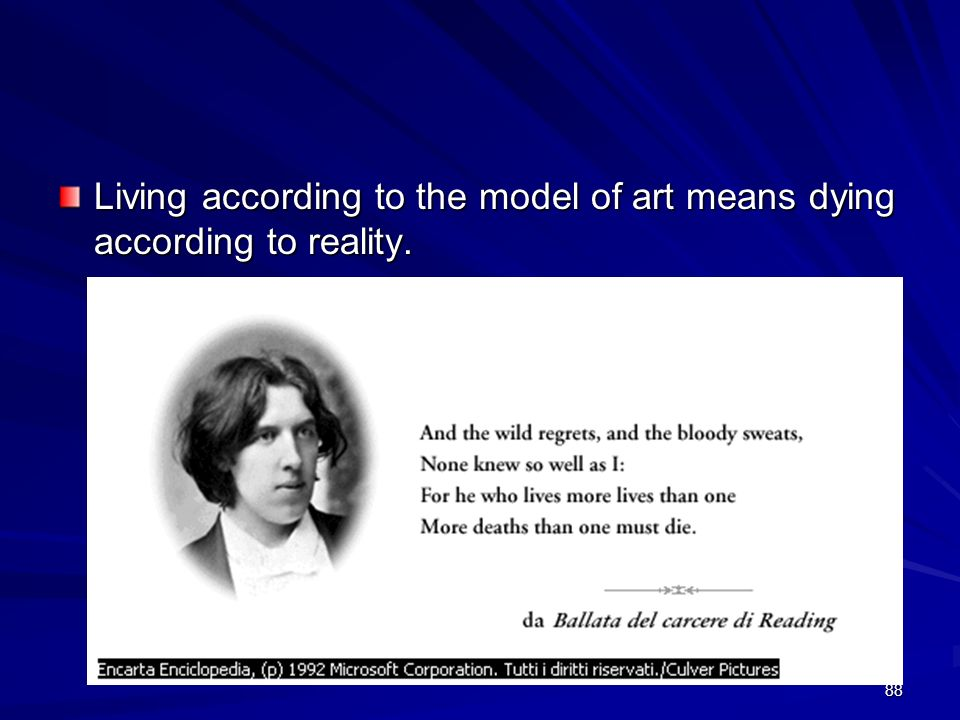 88 Living according to the model of art means dying according to reality.