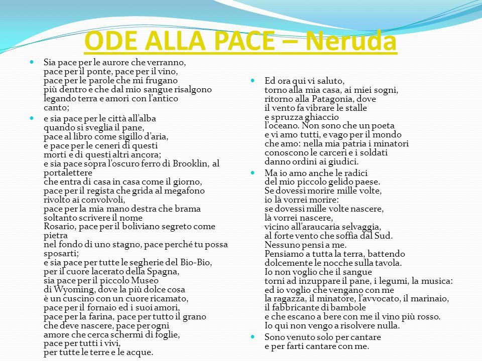 ODE ALLA PACE – Neruda Sia pace per le aurore che verranno, pace per il ponte, pace per il vino, pace per le parole che mi frugano più dentro e che da