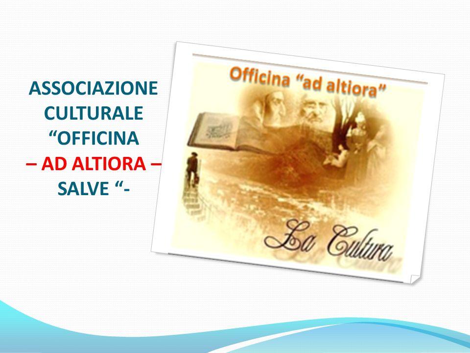 ASSOCIAZIONE CULTURALE OFFICINA – AD ALTIORA – SALVE -