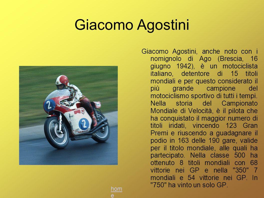 Giacomo Agostini Giacomo Agostini, anche noto con i nomignolo di Ago (Brescia, 16 giugno 1942), è un motociclista italiano, detentore di 15 titoli mon