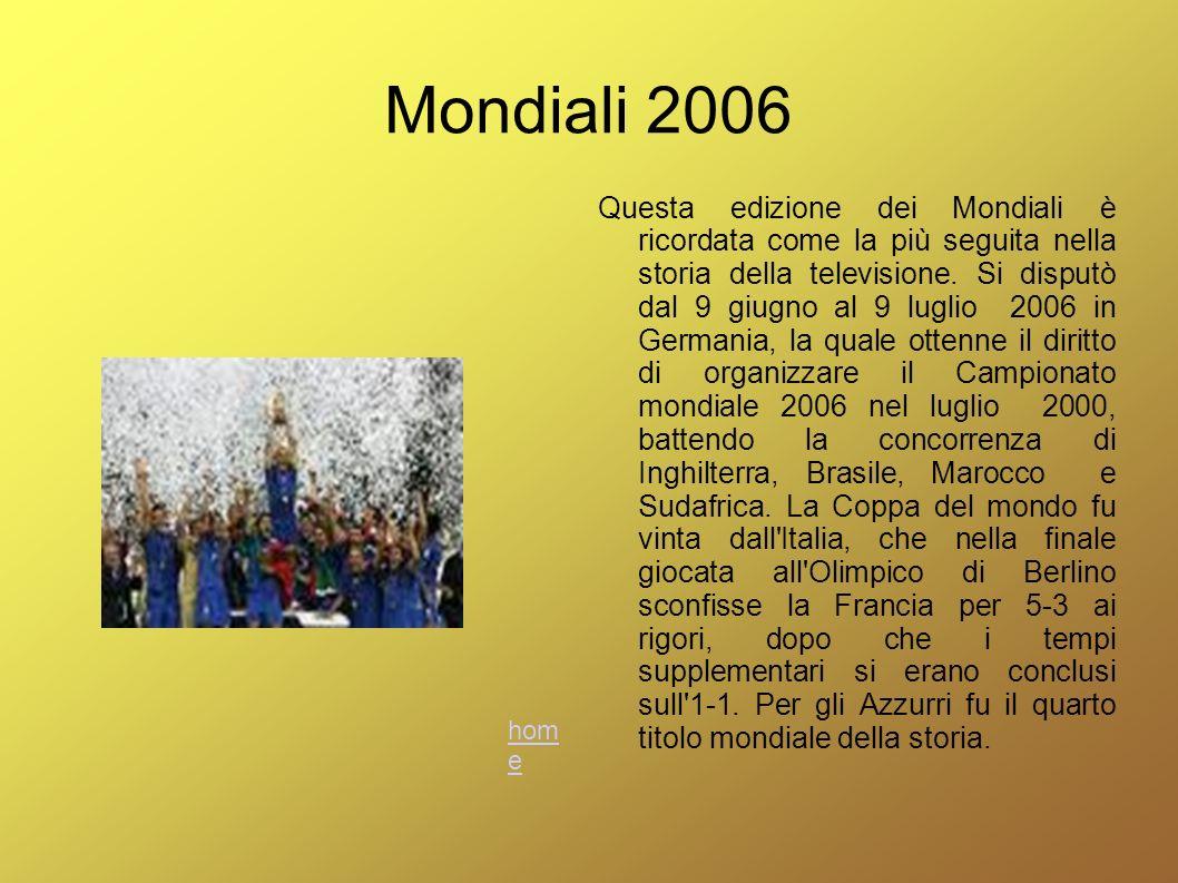 Mondiali 2006 Questa edizione dei Mondiali è ricordata come la più seguita nella storia della televisione. Si disputò dal 9 giugno al 9 luglio 2006 in