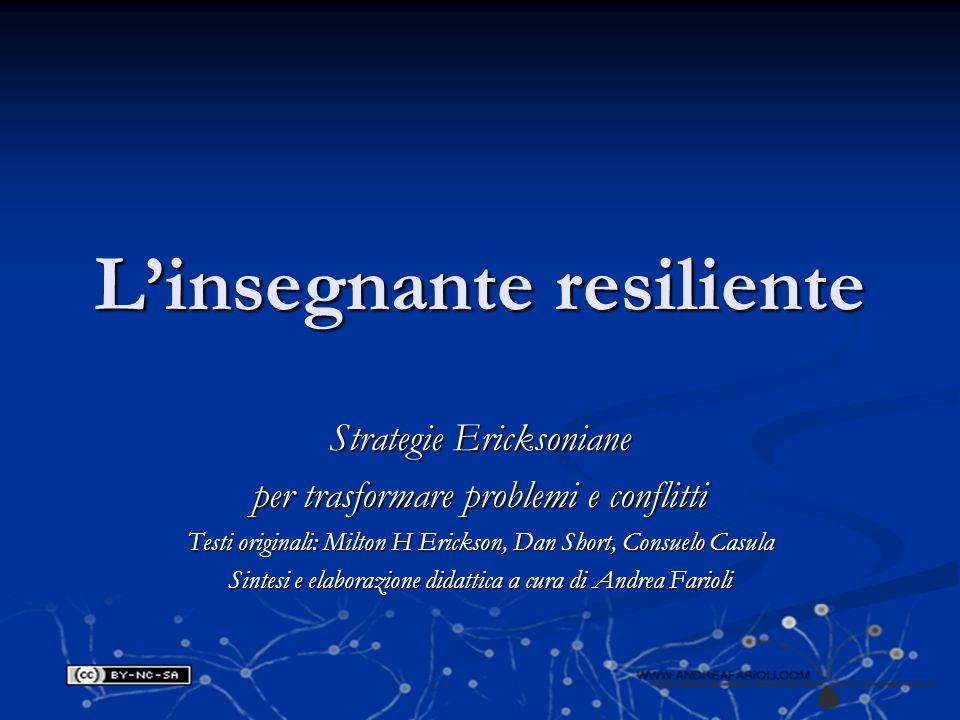 Linsegnante resiliente Strategie Ericksoniane per trasformare problemi e conflitti Testi originali: Milton H Erickson, Dan Short, Consuelo Casula Sint