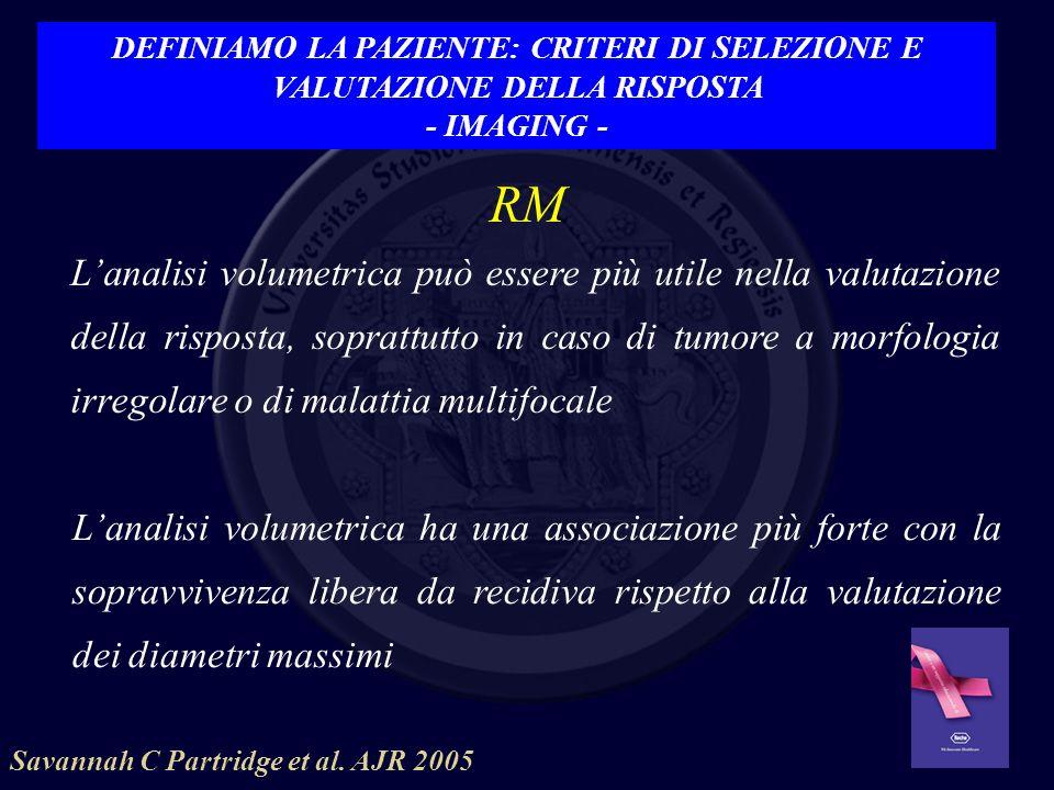 RM Lanalisi volumetrica può essere più utile nella valutazione della risposta, soprattutto in caso di tumore a morfologia irregolare o di malattia mul