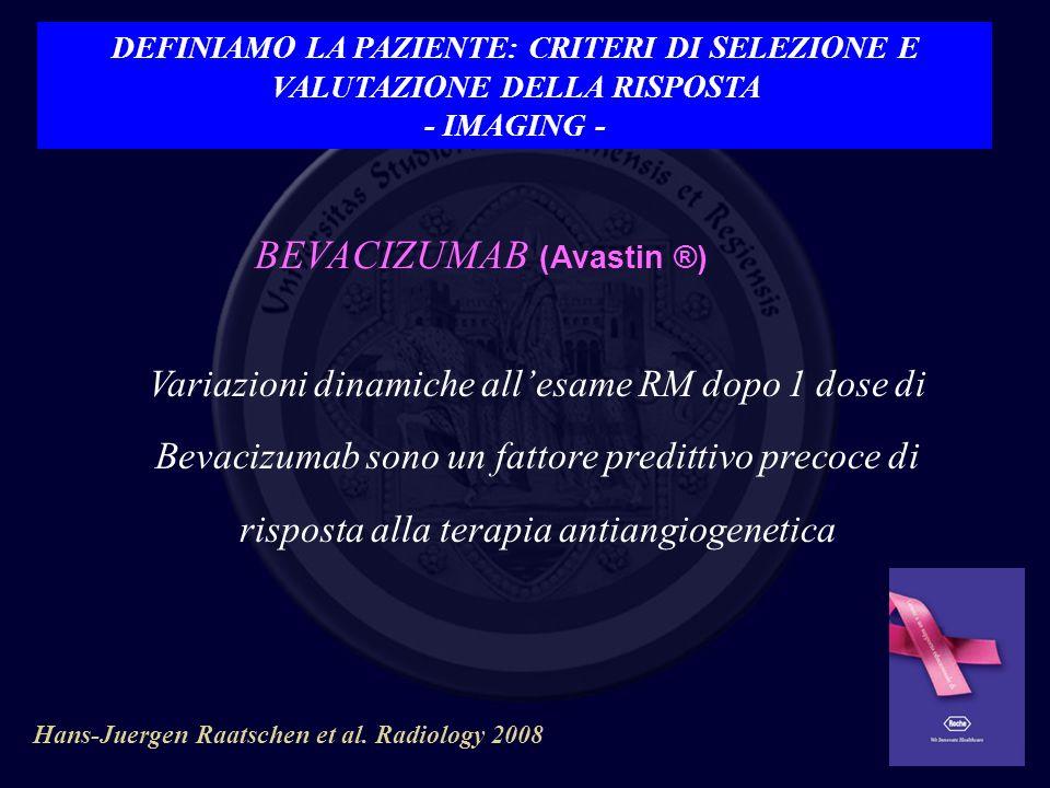 BEVACIZUMAB (Avastin ®) Hans-Juergen Raatschen et al. Radiology 2008 Variazioni dinamiche allesame RM dopo 1 dose di Bevacizumab sono un fattore predi