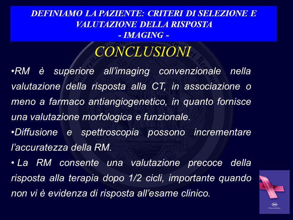 CONCLUSIONI RM è superiore allimaging convenzionale nella valutazione della risposta alla CT, in associazione o meno a farmaco antiangiogenetico, in q