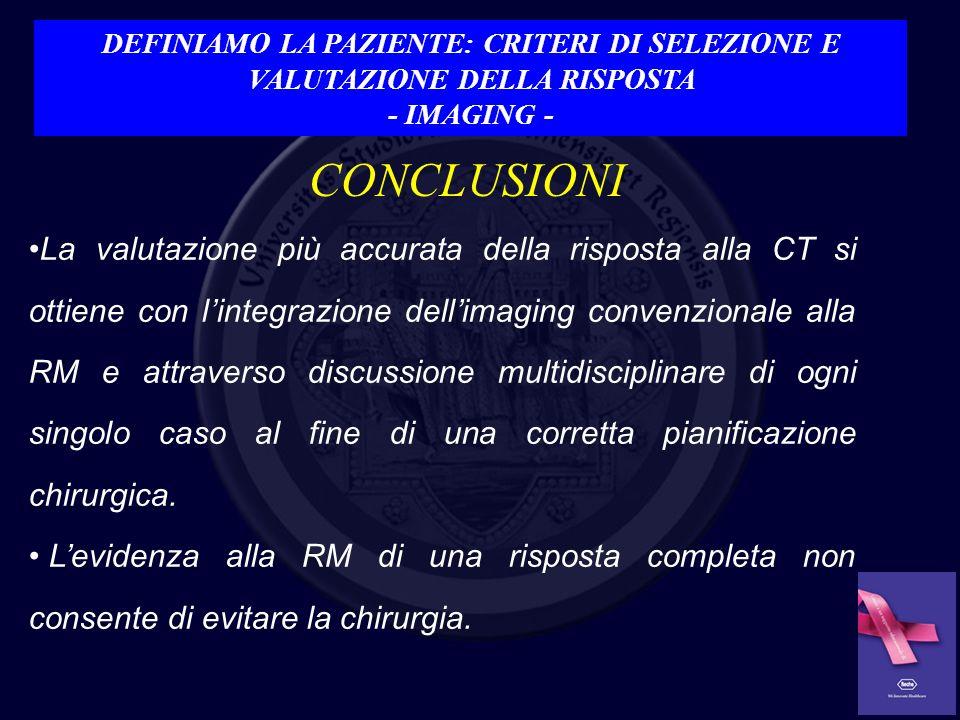La valutazione più accurata della risposta alla CT si ottiene con lintegrazione dellimaging convenzionale alla RM e attraverso discussione multidiscip