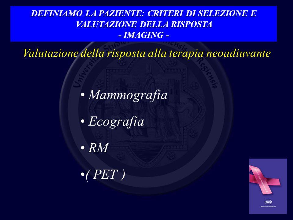 DEFINIAMO LA PAZIENTE: CRITERI DI SELEZIONE E VALUTAZIONE DELLA RISPOSTA - IMAGING -