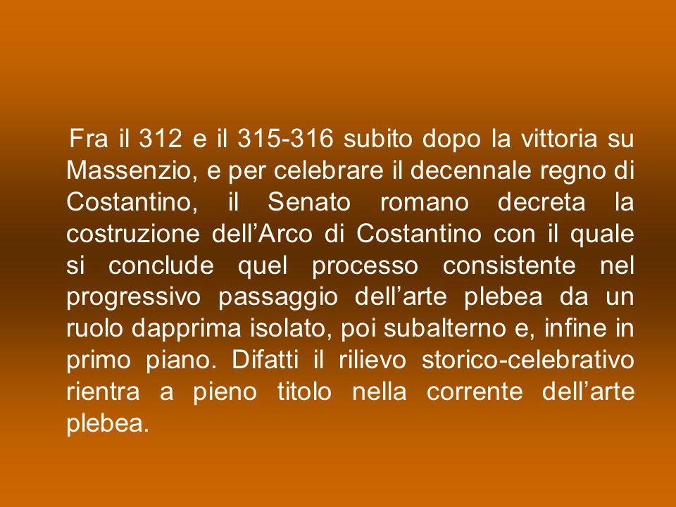 Fra il 312 e il 315-316 subito dopo la vittoria su Massenzio, e per celebrare il decennale regno di Costantino, il Senato romano decreta la costruzion